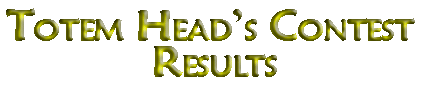 Page Title: Totem Head's Contest Results